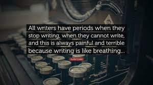 """Audre Lorde Quote: """"All writers have periods when they stop writing, when  they cannot write, and this is always painful and terrible because..."""" (9  wallpapers) - Quotefancy"""
